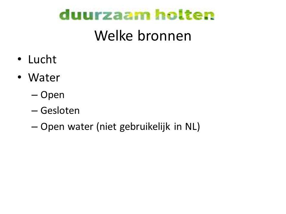 Welke bronnen Lucht Water – Open – Gesloten – Open water (niet gebruikelijk in NL)