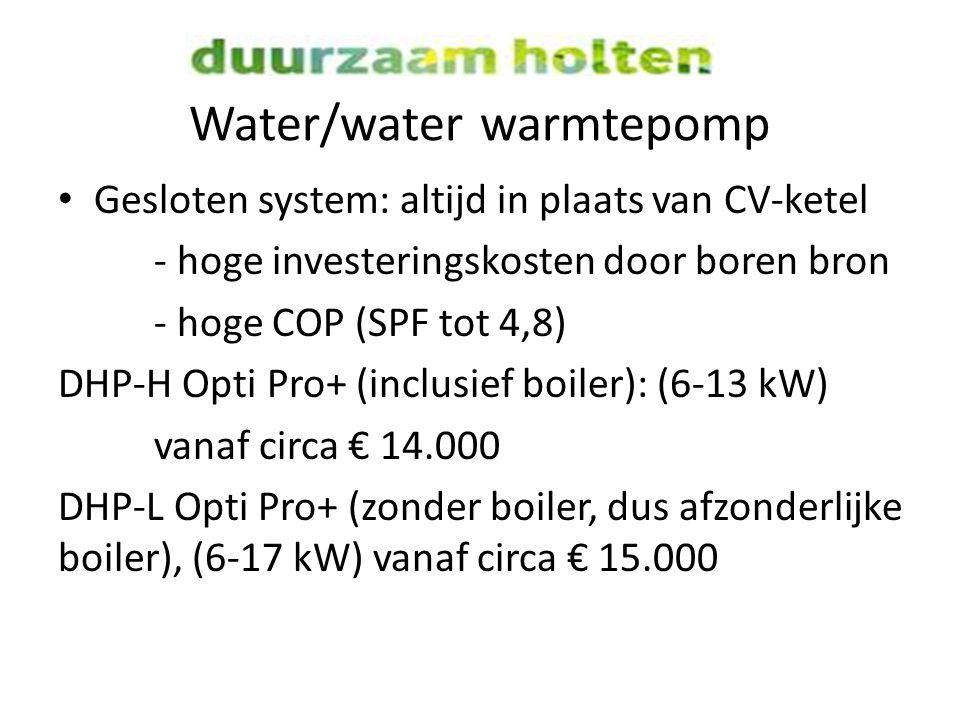 Water/water warmtepomp Gesloten system: altijd in plaats van CV-ketel - hoge investeringskosten door boren bron - hoge COP (SPF tot 4,8) DHP-H Opti Pr