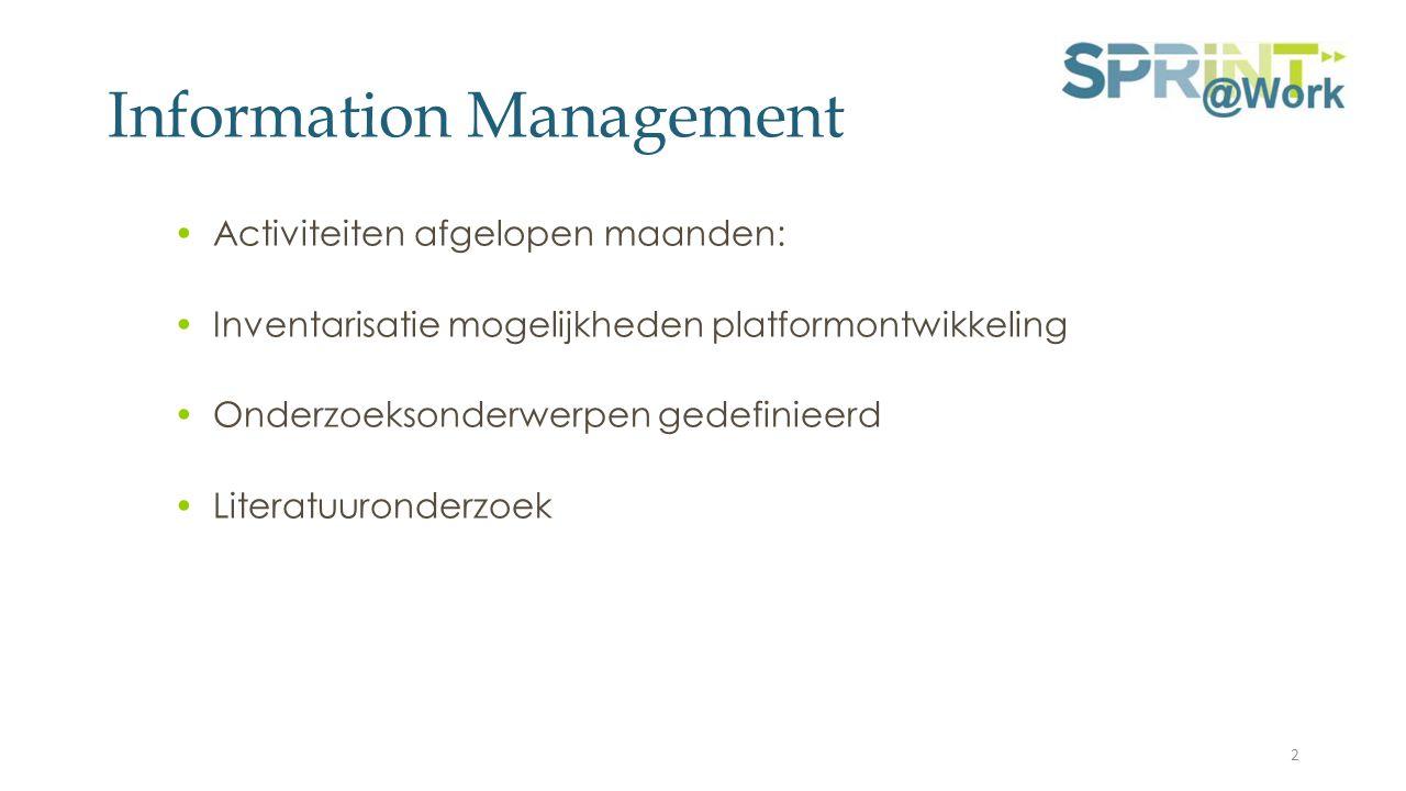 Information Management Activiteiten afgelopen maanden: Inventarisatie mogelijkheden platformontwikkeling Onderzoeksonderwerpen gedefinieerd Literatuuronderzoek 2