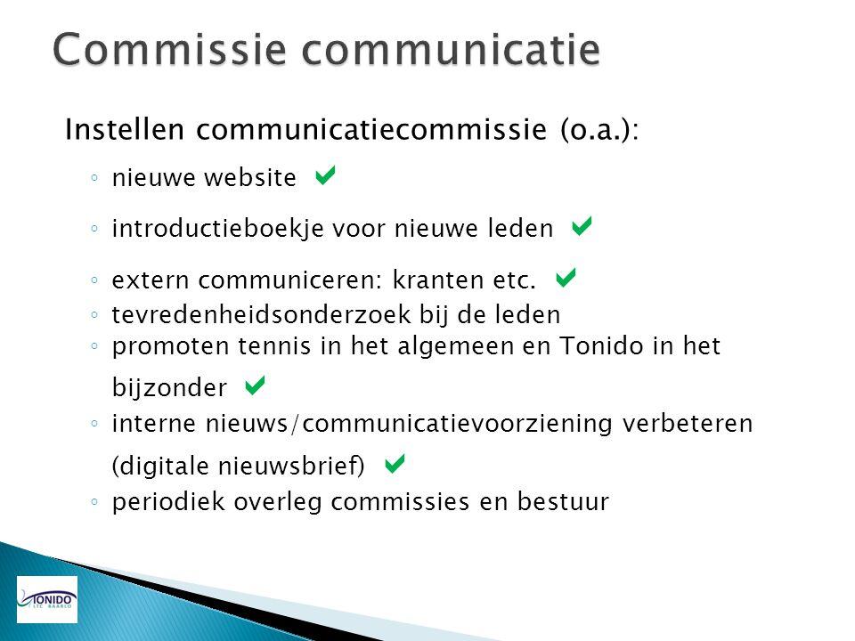 Instellen communicatiecommissie (o.a.): ◦ nieuwe website  ◦ introductieboekje voor nieuwe leden  ◦ extern communiceren: kranten etc.  ◦ tevredenhei