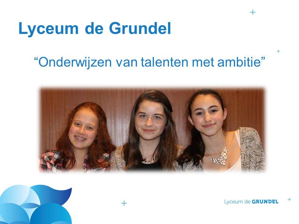 """Lyceum de Grundel """"Onderwijzen van talenten met ambitie"""""""