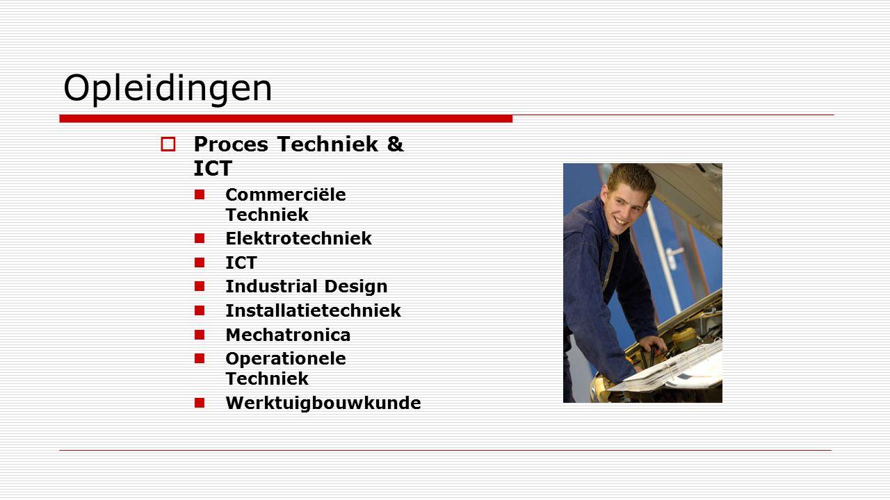 Opleidingen  Proces Techniek & ICT Commerciële Techniek Elektrotechniek ICT Industrial Design Installatietechniek Mechatronica Operationele Techniek Werktuigbouwkunde