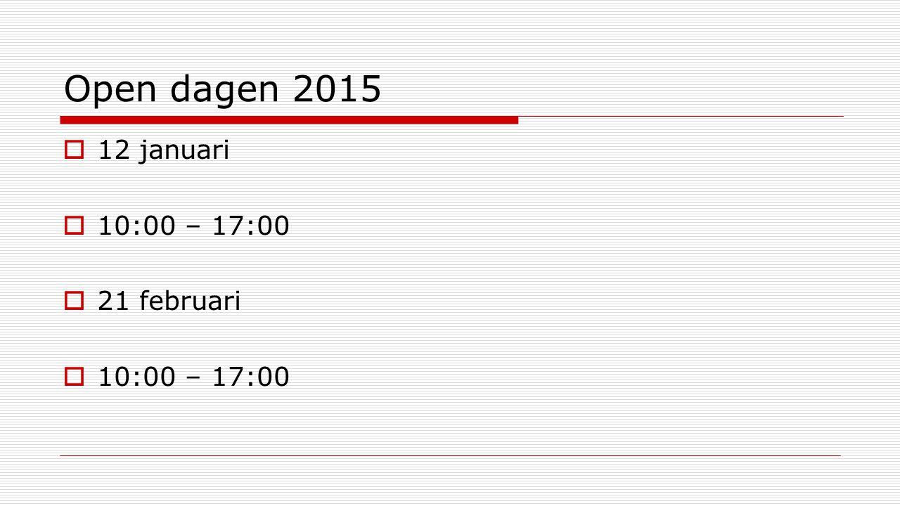 Open dagen 2015  12 januari  10:00 – 17:00  21 februari  10:00 – 17:00