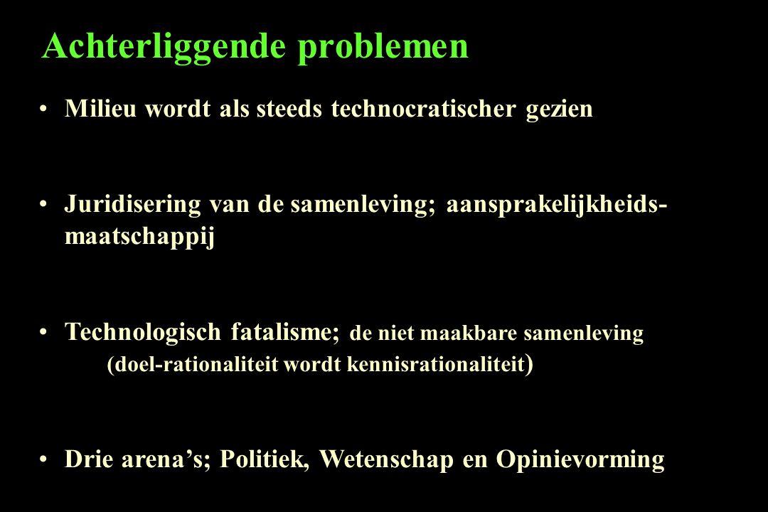 Achterliggende problemen Milieu wordt als steeds technocratischer gezien Juridisering van de samenleving; aansprakelijkheids- maatschappij Technologis