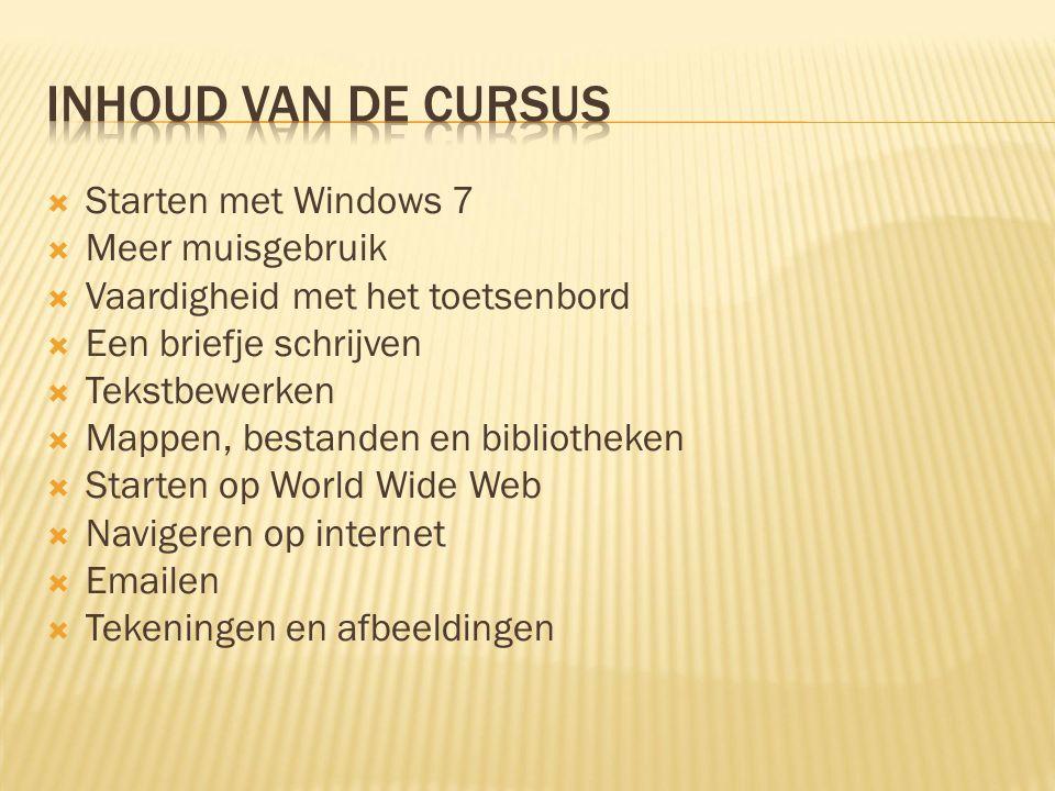  Starten met Windows 7  Meer muisgebruik  Vaardigheid met het toetsenbord  Een briefje schrijven  Tekstbewerken  Mappen, bestanden en bibliothek