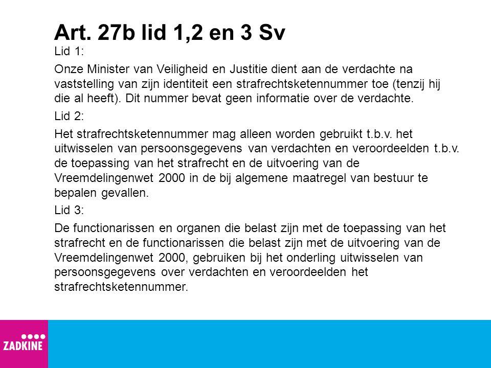 Art. 27b lid 1,2 en 3 Sv Lid 1: Onze Minister van Veiligheid en Justitie dient aan de verdachte na vaststelling van zijn identiteit een strafrechtsket