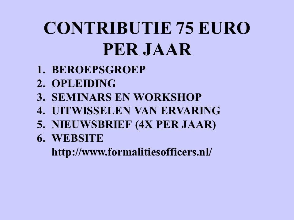 CONTRIBUTIE 75 EURO PER JAAR 1.BEROEPSGROEP 2.OPLEIDING 3.SEMINARS EN WORKSHOP 4.UITWISSELEN VAN ERVARING 5.NIEUWSBRIEF (4X PER JAAR) 6.WEBSITE http:/