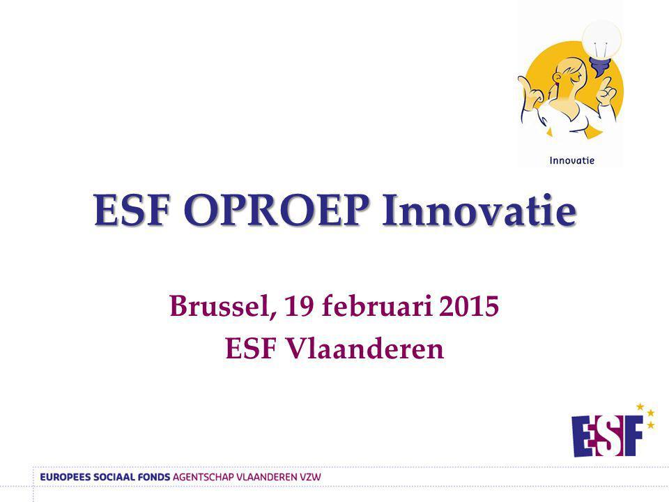 ESF OPROEP Innovatie Brussel, 19 februari 2015 ESF Vlaanderen