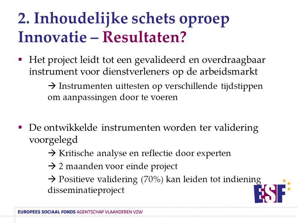 2. Inhoudelijke schets oproep Innovatie – Resultaten?  Het project leidt tot een gevalideerd en overdraagbaar instrument voor dienstverleners op de a