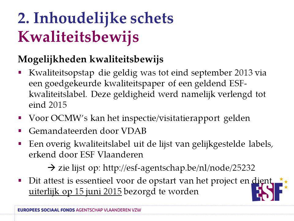 2. Inhoudelijke schets Kwaliteitsbewijs Mogelijkheden kwaliteitsbewijs  Kwaliteitsopstap die geldig was tot eind september 2013 via een goedgekeurde