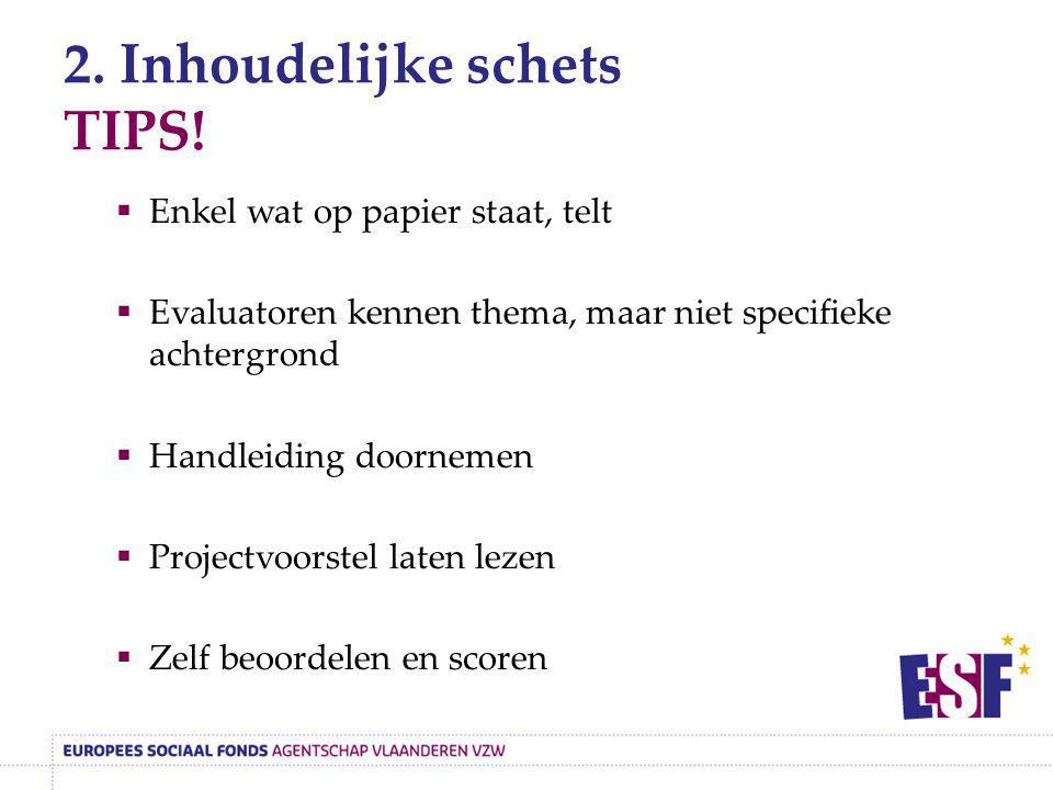 2. Inhoudelijke schets TIPS!  Enkel wat op papier staat, telt  Evaluatoren kennen thema, maar niet specifieke achtergrond  Handleiding doornemen 