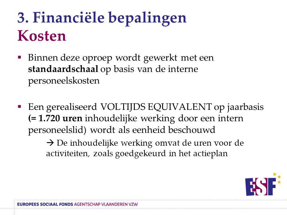 3. Financiële bepalingen Kosten  Binnen deze oproep wordt gewerkt met een standaardschaal op basis van de interne personeelskosten  Een gerealiseerd