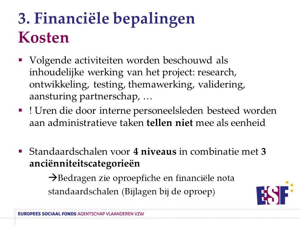 3. Financiële bepalingen Kosten  Volgende activiteiten worden beschouwd als inhoudelijke werking van het project: research, ontwikkeling, testing, th