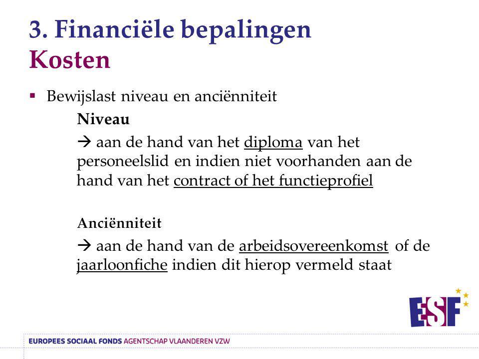 3. Financiële bepalingen Kosten  Bewijslast niveau en anciënniteit Niveau  aan de hand van het diploma van het personeelslid en indien niet voorhand