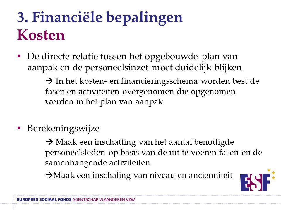 3. Financiële bepalingen Kosten  De directe relatie tussen het opgebouwde plan van aanpak en de personeelsinzet moet duidelijk blijken  In het koste