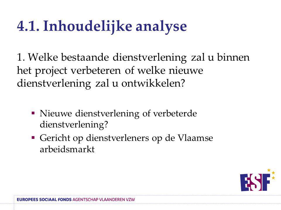 4.1. Inhoudelijke analyse 1. Welke bestaande dienstverlening zal u binnen het project verbeteren of welke nieuwe dienstverlening zal u ontwikkelen? 