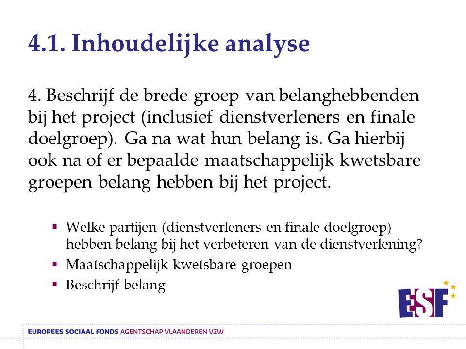 4.1. Inhoudelijke analyse 4. Beschrijf de brede groep van belanghebbenden bij het project (inclusief dienstverleners en finale doelgroep). Ga na wat h
