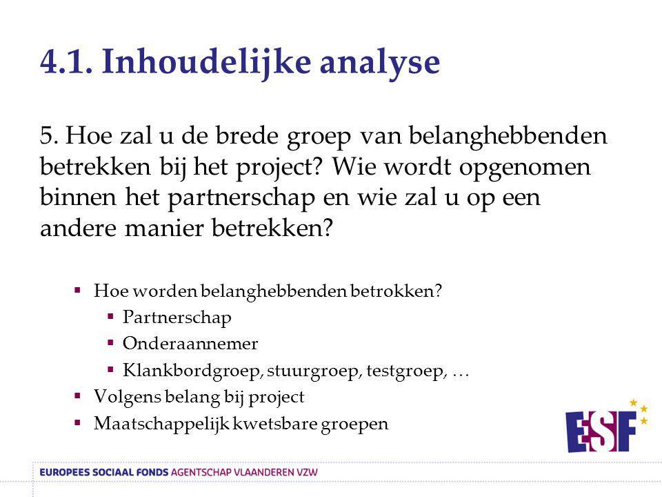 4.1. Inhoudelijke analyse 5. Hoe zal u de brede groep van belanghebbenden betrekken bij het project? Wie wordt opgenomen binnen het partnerschap en wi