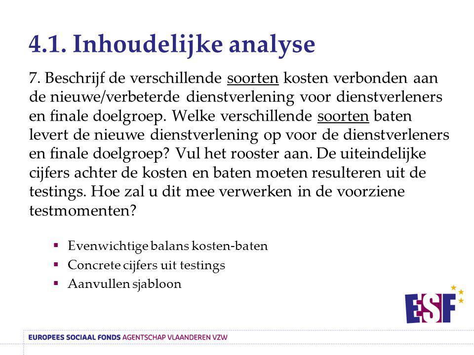 4.1. Inhoudelijke analyse 7. Beschrijf de verschillende soorten kosten verbonden aan de nieuwe/verbeterde dienstverlening voor dienstverleners en fina
