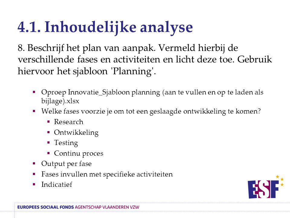 4.1. Inhoudelijke analyse 8. Beschrijf het plan van aanpak. Vermeld hierbij de verschillende fases en activiteiten en licht deze toe. Gebruik hiervoor