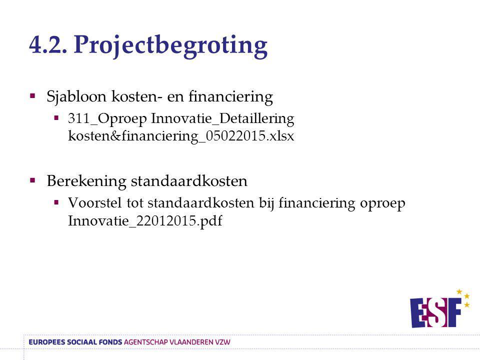 4.2. Projectbegroting  Sjabloon kosten- en financiering  311_Oproep Innovatie_Detaillering kosten&financiering_05022015.xlsx  Berekening standaardk