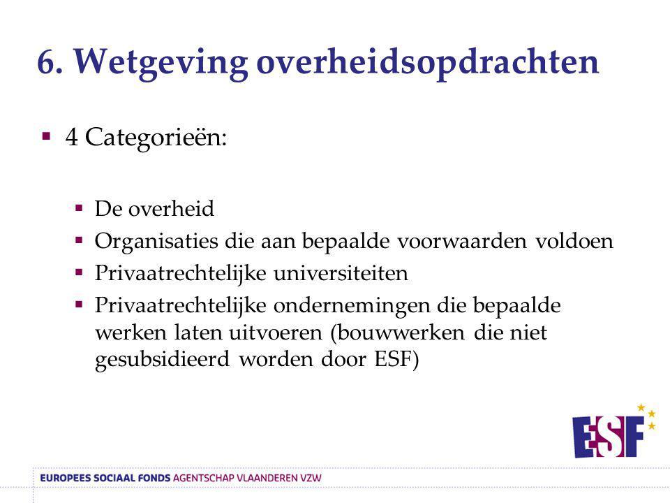 6. Wetgeving overheidsopdrachten  4 Categorieën:  De overheid  Organisaties die aan bepaalde voorwaarden voldoen  Privaatrechtelijke universiteite