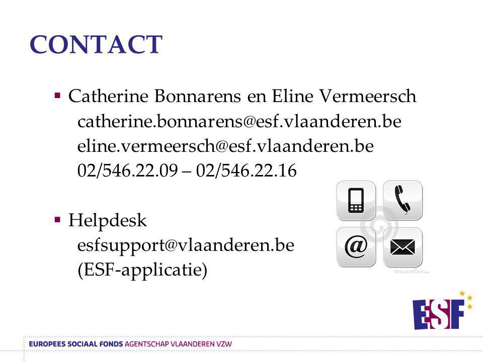 CONTACT  Catherine Bonnarens en Eline Vermeersch catherine.bonnarens@esf.vlaanderen.be eline.vermeersch@esf.vlaanderen.be 02/546.22.09 – 02/546.22.16
