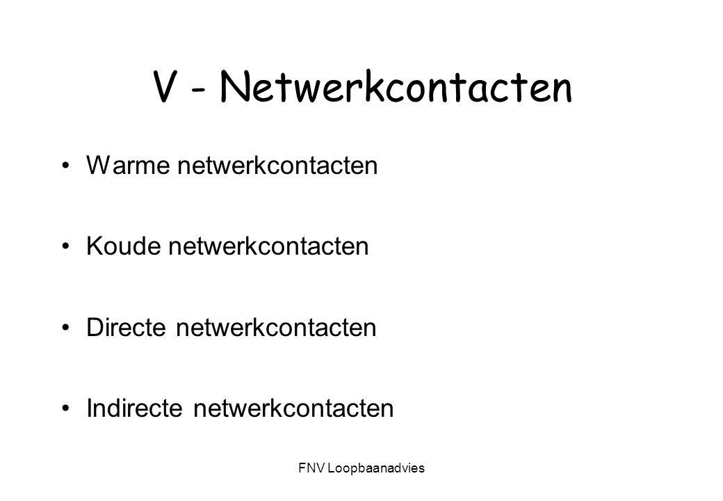 FNV Loopbaanadvies V - Netwerkcontacten Warme netwerkcontacten Koude netwerkcontacten Directe netwerkcontacten Indirecte netwerkcontacten