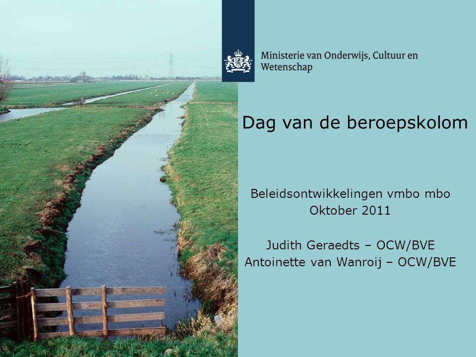 Dag van de beroepskolom Beleidsontwikkelingen vmbo mbo Oktober 2011 Judith Geraedts – OCW/BVE Antoinette van Wanroij – OCW/BVE