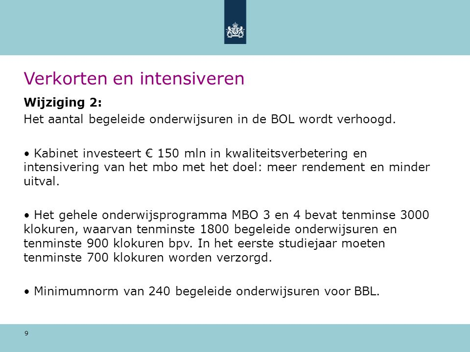 9 Verkorten en intensiveren Wijziging 2: Het aantal begeleide onderwijsuren in de BOL wordt verhoogd. Kabinet investeert € 150 mln in kwaliteitsverbet