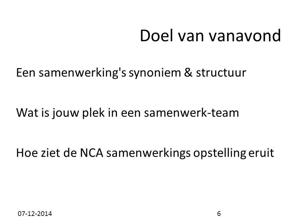 Doel van vanavond Een samenwerking s synoniem & structuur Wat is jouw plek in een samenwerk-team Hoe ziet de NCA samenwerkings opstelling eruit 07-12-20146