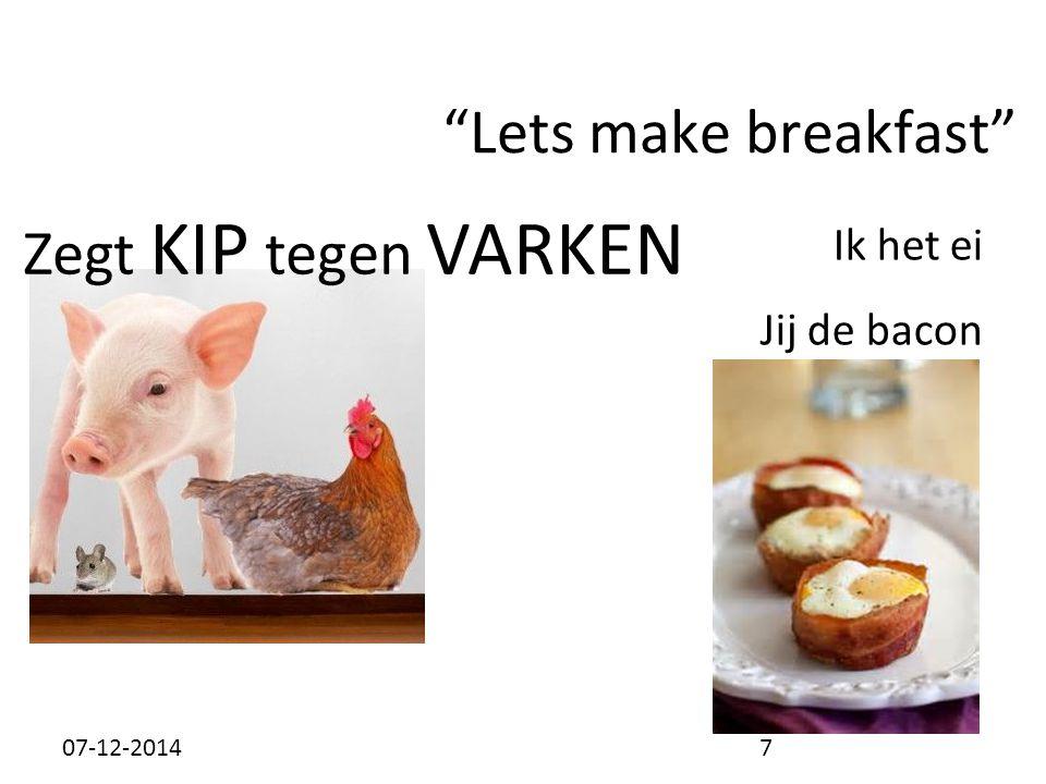 Lets make breakfast Ik het ei Jij de bacon Zegt KIP tegen VARKEN 07-12-20147