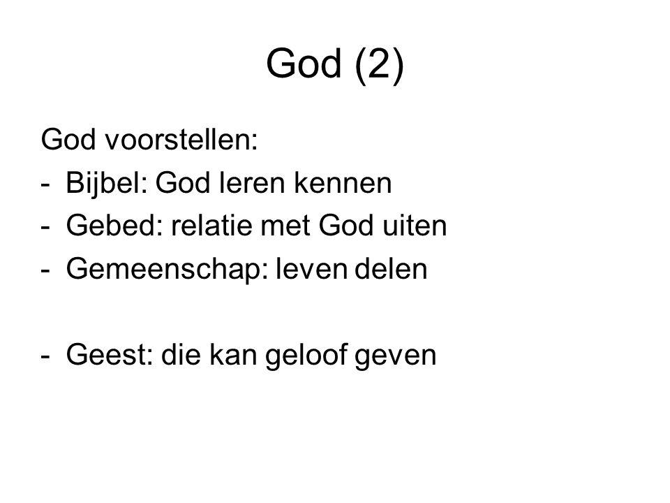 God (2) God voorstellen: -Bijbel: God leren kennen -Gebed: relatie met God uiten -Gemeenschap: leven delen -Geest: die kan geloof geven