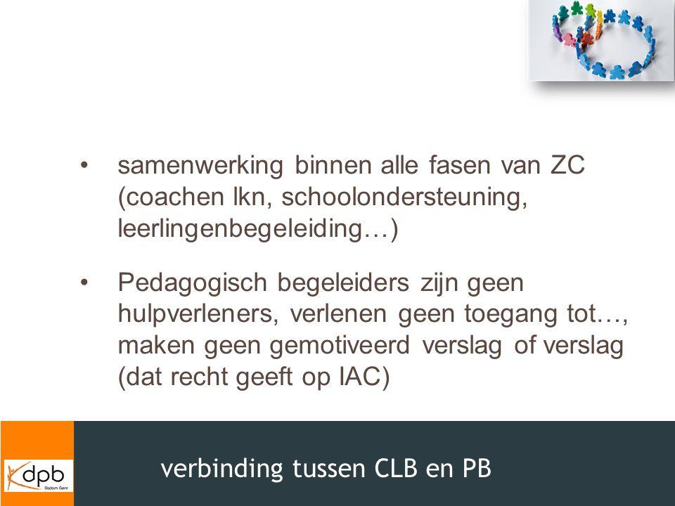 verbinding tussen CLB en PB samenwerking binnen alle fasen van ZC (coachen lkn, schoolondersteuning, leerlingenbegeleiding…) Pedagogisch begeleiders z