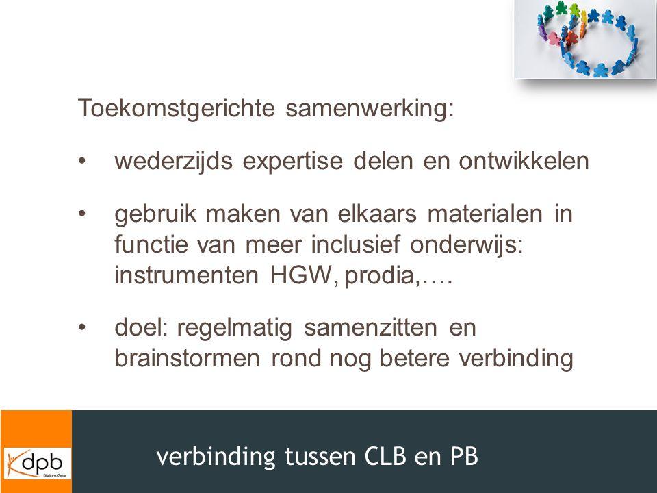 verbinding tussen CLB en PB Toekomstgerichte samenwerking: wederzijds expertise delen en ontwikkelen gebruik maken van elkaars materialen in functie v