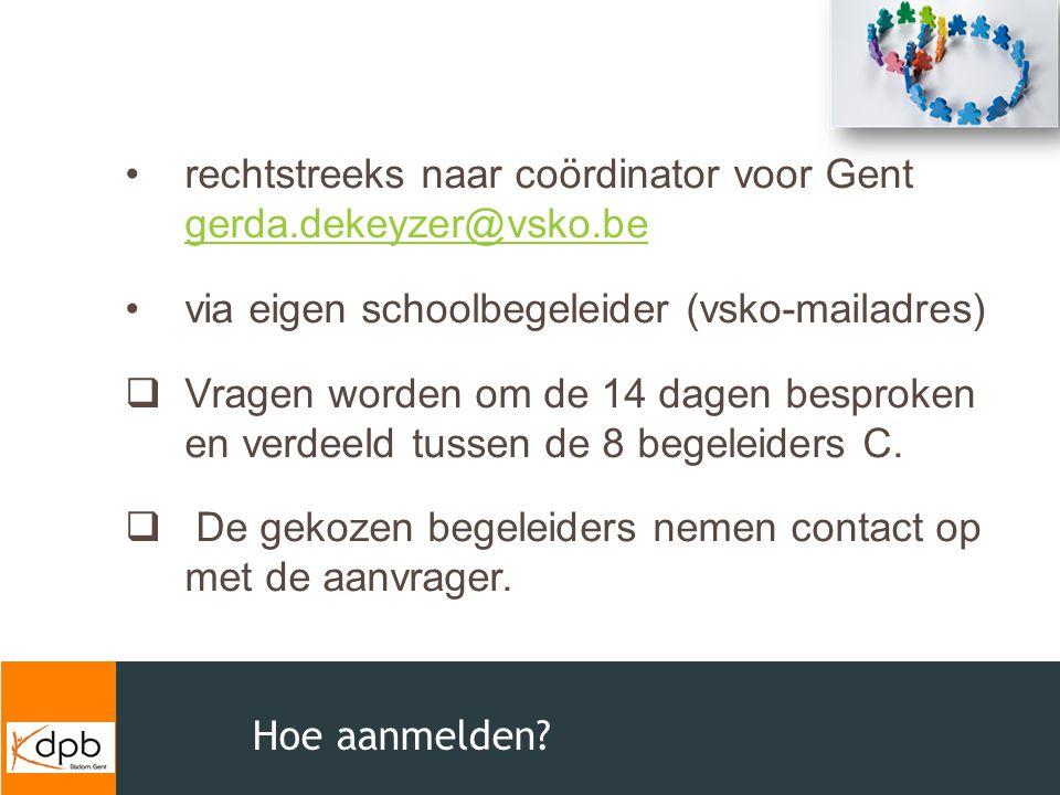 Hoe aanmelden? rechtstreeks naar coördinator voor Gent gerda.dekeyzer@vsko.be gerda.dekeyzer@vsko.be via eigen schoolbegeleider (vsko-mailadres)  Vra