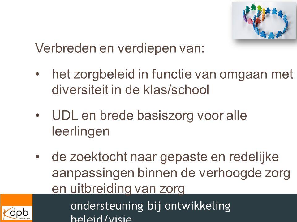 ondersteuning bij ontwikkeling beleid/visie Verbreden en verdiepen van: het zorgbeleid in functie van omgaan met diversiteit in de klas/school UDL en