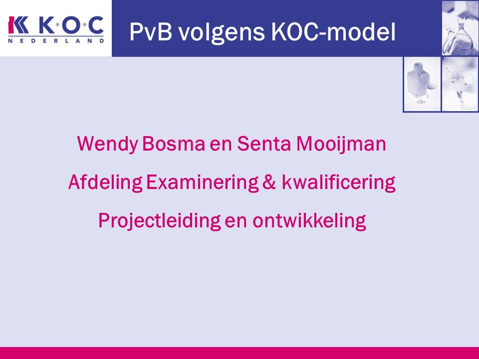 PvB volgens KOC-model Wendy Bosma en Senta Mooijman Afdeling Examinering & kwalificering Projectleiding en ontwikkeling
