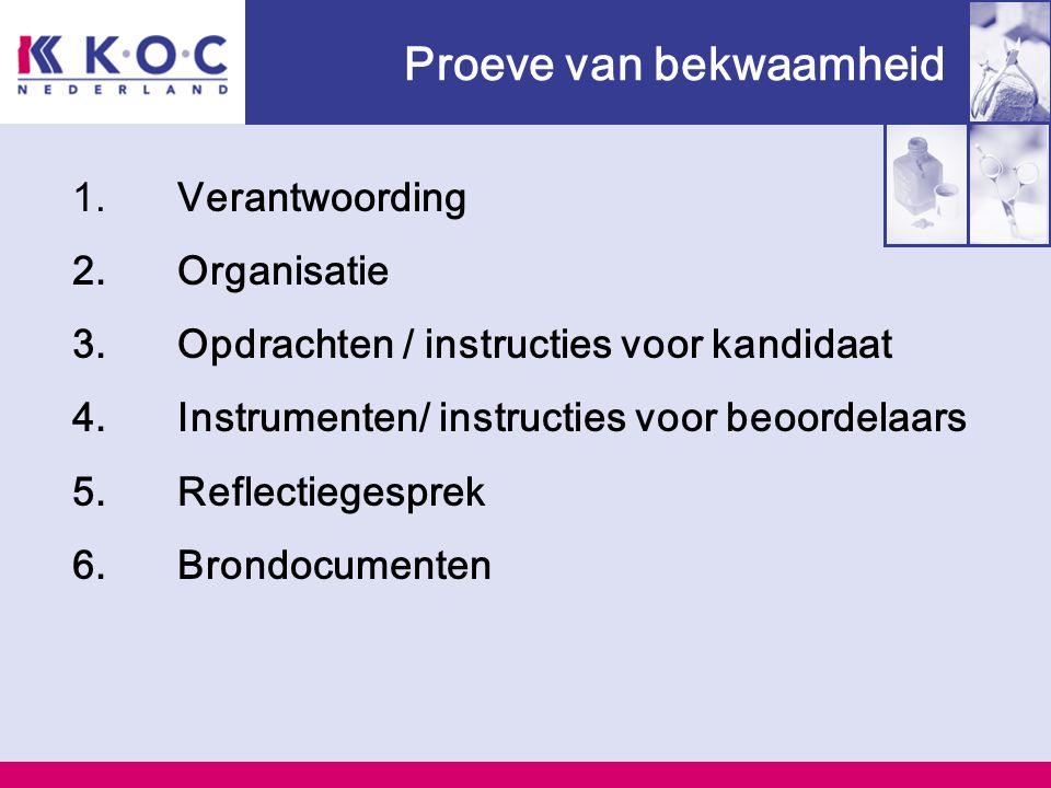 Proeve van bekwaamheid 1.Verantwoording 2.Organisatie 3.Opdrachten / instructies voor kandidaat 4.Instrumenten/ instructies voor beoordelaars 5.Reflectiegesprek 6.Brondocumenten
