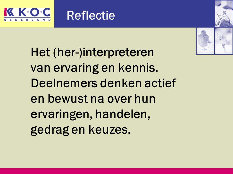 Reflectie Het (her-)interpreteren van ervaring en kennis.