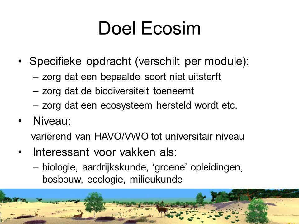 Doel Ecosim Specifieke opdracht (verschilt per module): –zorg dat een bepaalde soort niet uitsterft –zorg dat de biodiversiteit toeneemt –zorg dat een ecosysteem hersteld wordt etc.