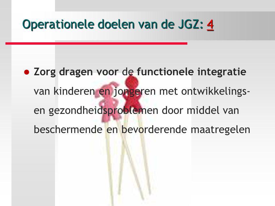 Operationele doelen van de JGZ: 4 Zorg dragen voor de functionele integratie van kinderen en jongeren met ontwikkelings- en gezondheidsproblemen door