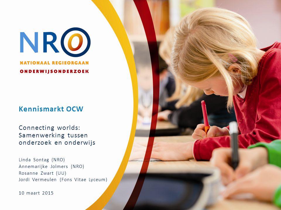 Kennismarkt OCW Connecting worlds: Samenwerking tussen onderzoek en onderwijs Linda Sontag (NRO) Annemarijke Jolmers (NRO) Rosanne Zwart (UU) Jordi Ve