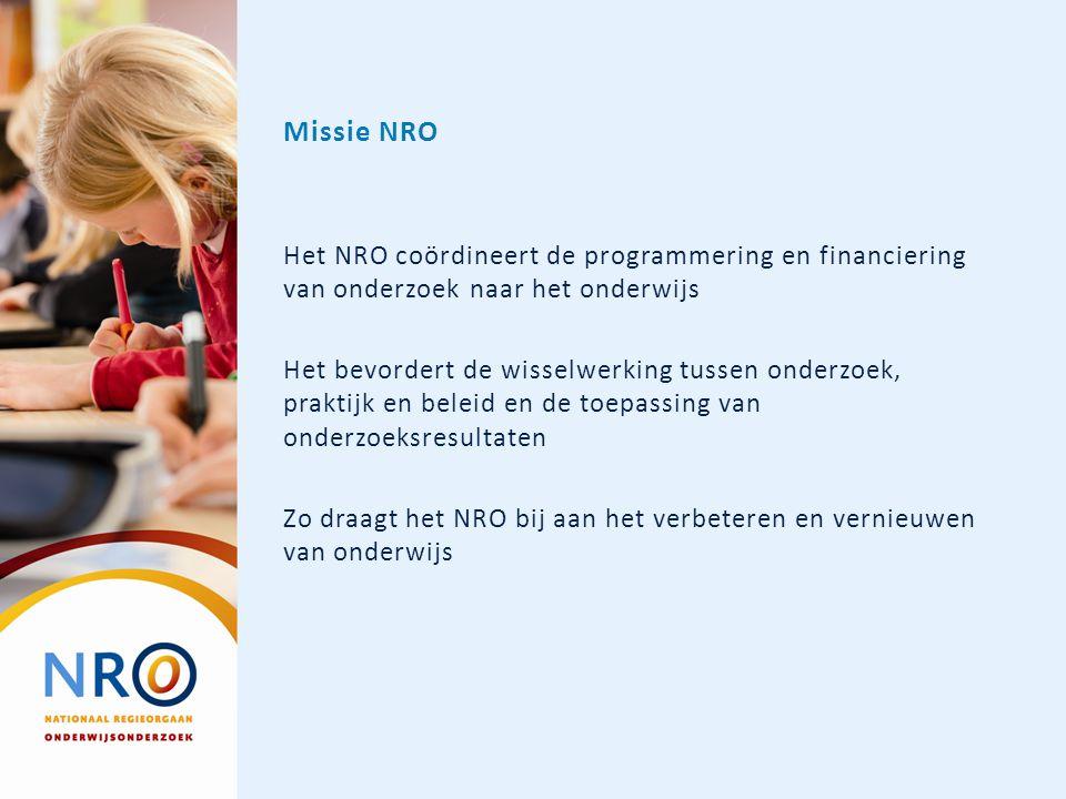 Missie NRO Het NRO coördineert de programmering en financiering van onderzoek naar het onderwijs Het bevordert de wisselwerking tussen onderzoek, prak