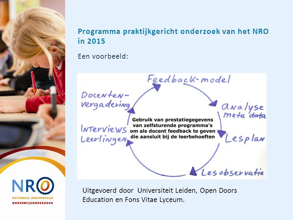 Programma praktijkgericht onderzoek van het NRO in 2015 Een voorbeeld: Uitgevoerd door Universiteit Leiden, Open Doors Education en Fons Vitae Lyceum.