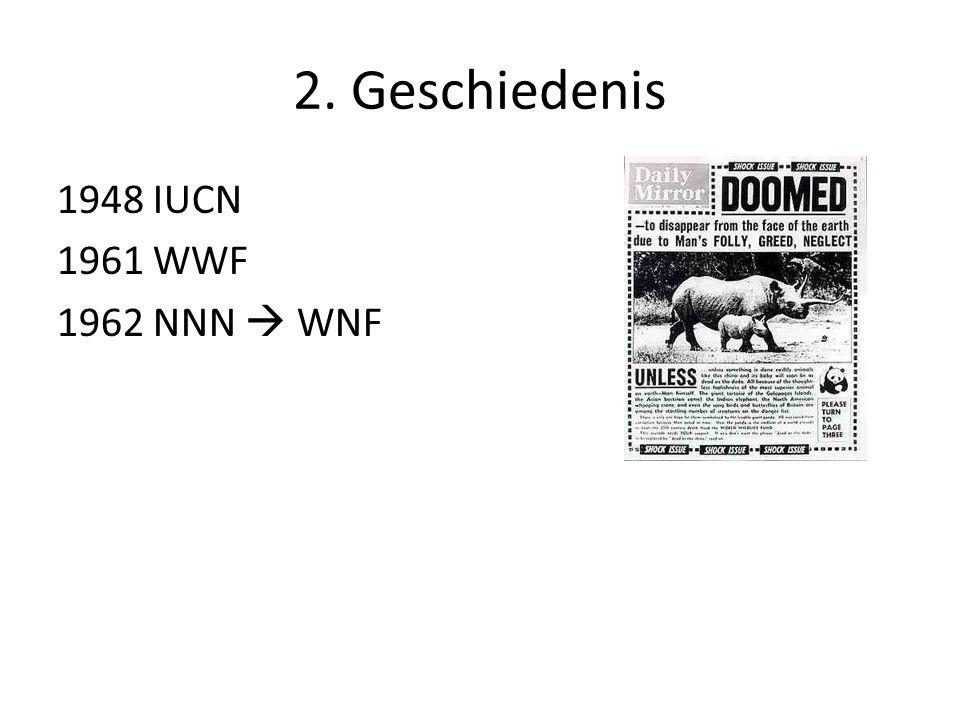 2. Geschiedenis 1948 IUCN 1961 WWF 1962 NNN  WNF