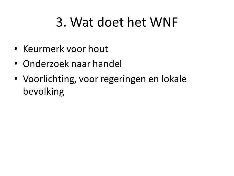 3. Wat doet het WNF Keurmerk voor hout Onderzoek naar handel Voorlichting, voor regeringen en lokale bevolking