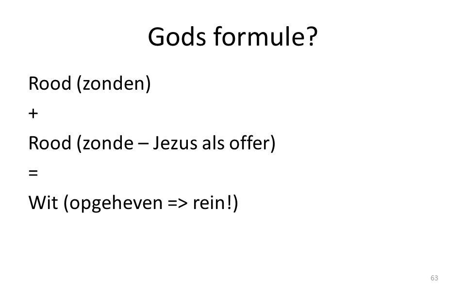 Gods formule? Rood (zonden) + Rood (zonde – Jezus als offer) = Wit (opgeheven => rein!) 63