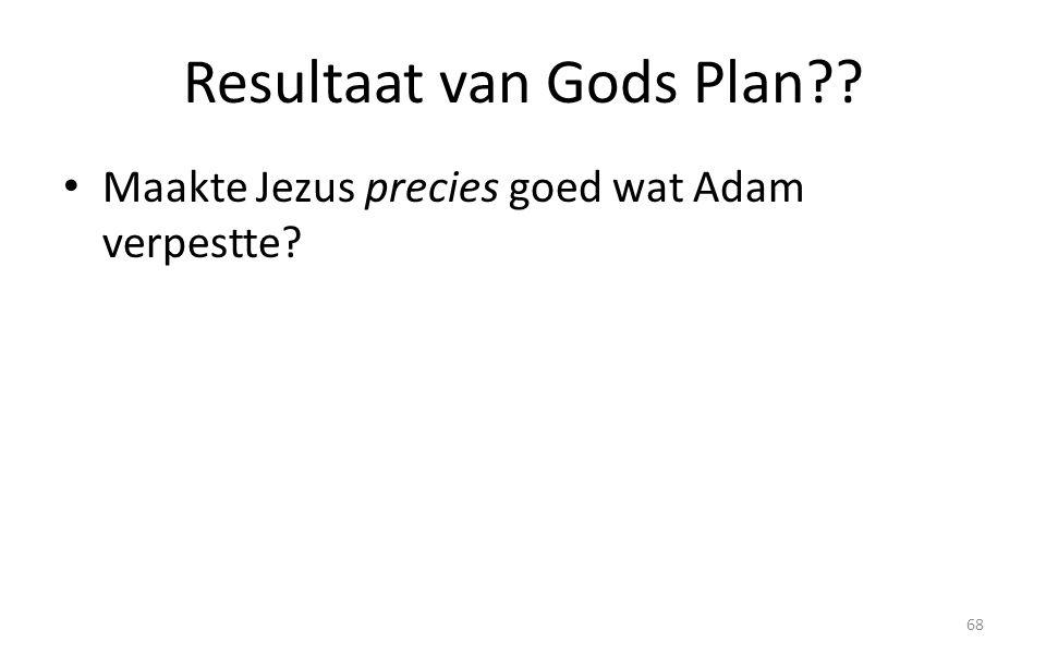 Resultaat van Gods Plan?? Maakte Jezus precies goed wat Adam verpestte? 68