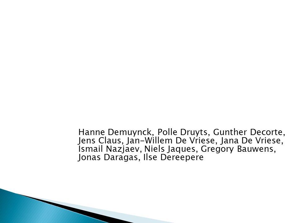 Hanne Demuynck, Polle Druyts, Gunther Decorte, Jens Claus, Jan-Willem De Vriese, Jana De Vriese, Ismail Nazjaev, Niels Jaques, Gregory Bauwens, Jonas Daragas, Ilse Dereepere
